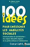 100 idées pour enseigner les habiletés sociales. Communication et socialisation : des enjeux éducatifs majeurs de la petite enfance à l'adolescence
