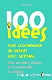 100 idées pour accompagner un enfant avec autisme dans le cadre scolaire, de la maternelle au collège ...